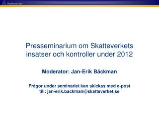 Presseminarium om Skatteverkets insatser och kontroller under 2012