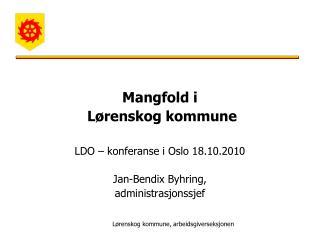 Mangfold i  Lørenskog kommune LDO – konferanse i Oslo 18.10.2010 Jan-Bendix Byhring,