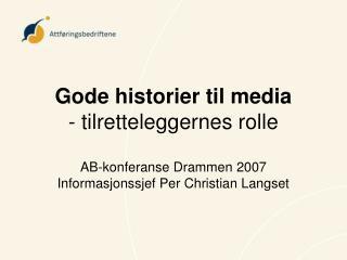 Gode historier til media - tilretteleggernes rolle