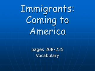 Immigrants:             Coming to America