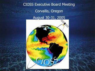 CIOSS Executive Board Meeting Corvallis, Oregon August 30-31, 2005