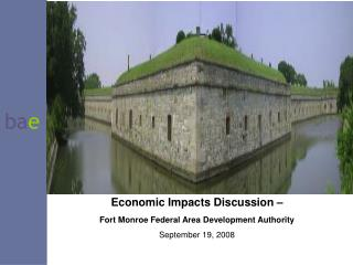 Economic Impacts Discussion � Fort Monroe Federal Area Development Authority September 19, 2008