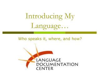 Introducing My Language…