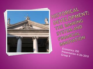 Historical Development: the Banking System and Financial Innovation