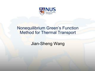 Nonequilibrium Green�s Function Method for Thermal Transport Jian-Sheng Wang