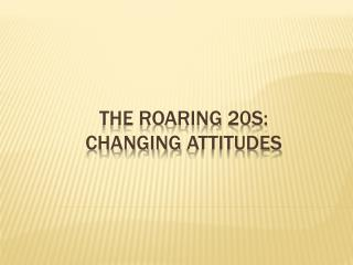 The Roaring 20s: Changing  attitudes