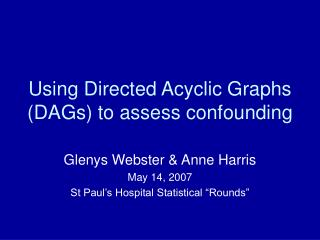 Using Directed Acyclic Graphs DAGs to assess confounding