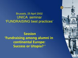 Brussels, 25 April 2002 UNICA  seminar 'FUNDRAISING best practices' Session