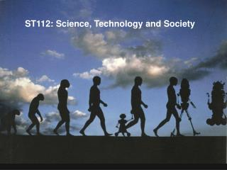 ST112: Science, Technology and Society