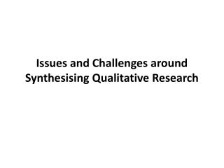 Issues and Challenges around Synthesising Qualitative Research