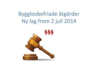 Bygglovbefriade åtgärder Ny lag from 2 juli 2014