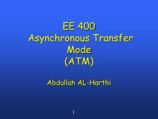 EE 400  Asynchronous Transfer Mode  (ATM)