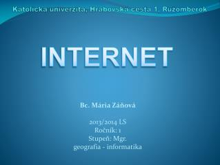 Bc. Mária  Záňová 2013/2014 LS Ročník: 1 Stupeň: Mgr. geografia - informatika