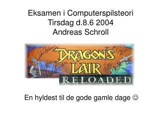 Eksamen i Computerspilsteori Tirsdag d.8.6 2004 Andreas Schroll