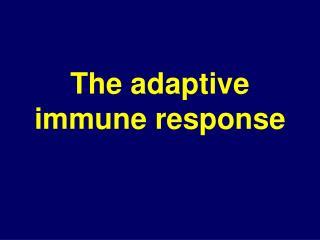 The adaptive immune response