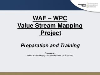 WAF – WPC Value Stream Mapping  Project  Preparation and Training