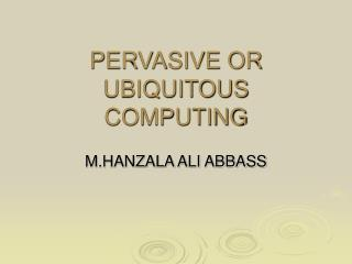 PERVASIVE OR UBIQUITOUS COMPUTING