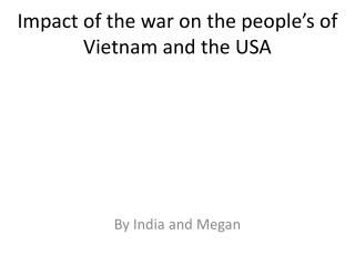 Impact of the war on the people's of Vietnam and the USA