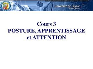 Cours 3 POSTURE, APPRENTISSAGE  et ATTENTION