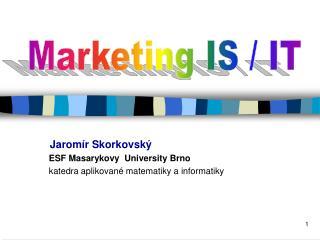 Jaromír Skorkovský  ESF Masarykovy  University Brno katedra aplikované matematiky a informatiky