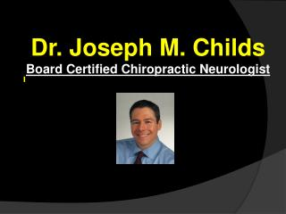 Dr. Joseph M. Childs  Board Certified Chiropractic Neurologist