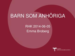 BARN SOM ANHÖRIGA RHK 2014-06-05 Emma Broberg
