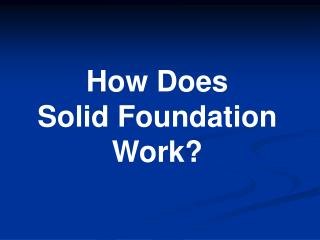 How Does  Solid Foundation Work
