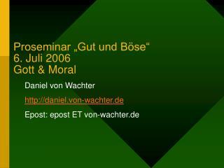 "Proseminar ""Gut und Böse"" 6. Juli 2006 Gott & Moral"