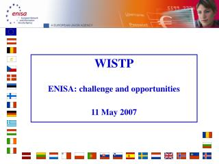 WISTP ENISA: challenge and opportunities 11 May 2007