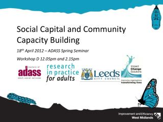 Social Capital and Community Capacity Building 18 th  April 2012 – ADASS Spring Seminar