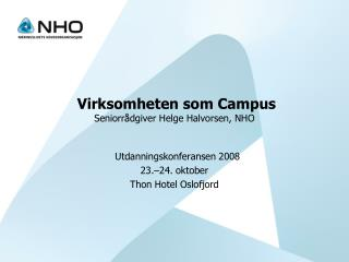 Virksomheten som Campus Seniorrådgiver Helge Halvorsen, NHO