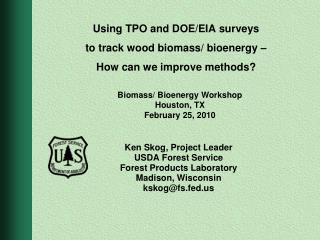 Using TPO and DOE/EIA surveys  to track wood biomass/ bioenergy –  How can we improve methods?
