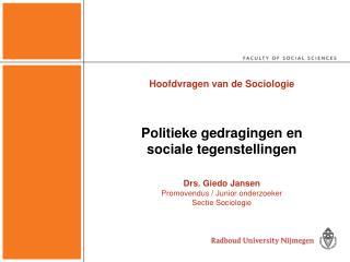Hoofdvragen van de Sociologie Politieke gedragingen en sociale tegenstellingen Drs. Giedo Jansen
