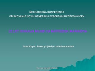 MEDNARODNA KONFERENCA OBLIKOVANJE NOVIH GENERACIJ EVROPSKIH RAZISKOVALCEV