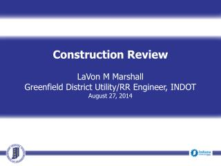 Construction Review LaVon  M Marshall Greenfield District Utility/RR Engineer, INDOT