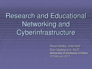Research and Educational Networking and Cyberinfrastructure