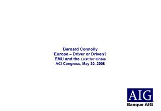 Bernard Connolly Europe   Driver or Driven EMU and the Lust for Crisis  ACI Congress, May 30, 2008