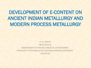 DEVELOPMENT OF E-CONTENT ON  ANCIENT INDIAN METALLURGY AND  MODERN PROCESS METALLURGY
