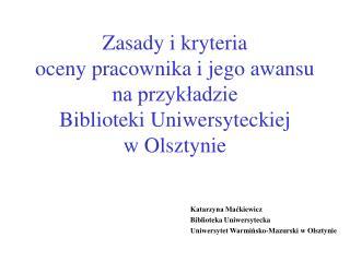 Katarzyna Maćkiewicz Biblioteka Uniwersytecka Uniwersytet Warmińsko-Mazurski w Olsztynie