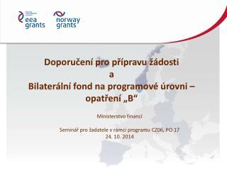 """Doporučení pro přípravu  žádosti a Bilaterální  fond na programové úrovni  –  opatření  """"B"""""""