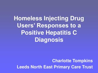 Homeless Injecting Drug Users� Responses to a Positive Hepatitis C Diagnosis