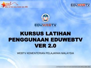 KURSUS LATIHAN PENGGUNAAN EDUWEBTV VER 2.0