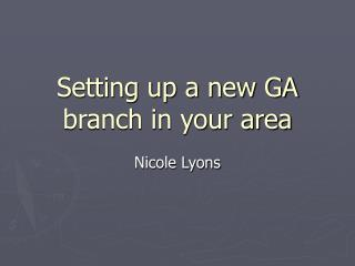 Setting up a new GA branch in your area