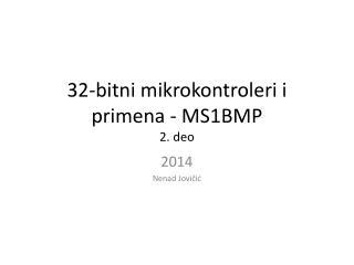 32-bitni mikrokontroleri i primena - MS1BMP 2 . deo