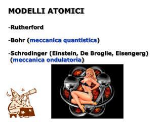 MODELLI ATOMICI Rutherford Bohr ( meccanica quantistica )
