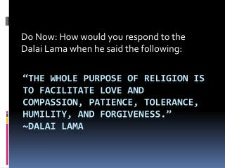 Do Now: How would you respond to the Dalai Lama when he said the following: