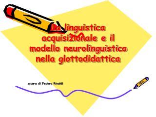 La linguistica acquisizionale e il modello neurolinguistico nella glottodidattica