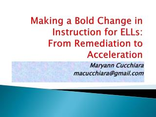 Making  a Bold Change in  Instruction for ELLs: From Remediation to Acceleration