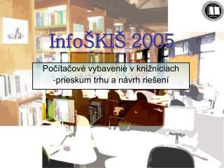 Info ŠKIŠ 2005