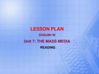 LESSON PLAN ENGLISH 10 Unit 7: THE MASS MEDIA READING